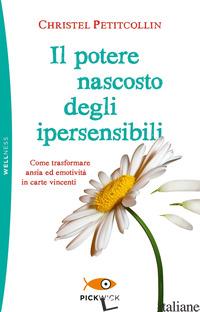 POTERE NASCOSTO DEGLI IPERSENSIBILI (IL) - PETITCOLLIN CHRISTEL