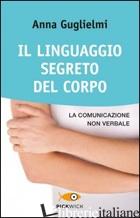 LINGUAGGIO SEGRETO DEL CORPO. LA COMUNICAZIONE NON VERBALE (IL) - GUGLIELMI ANNA