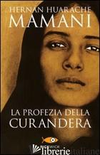 PROFEZIA DELLA CURANDERA (LA) - HUARACHE MAMANI HERNAN