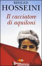 CACCIATORE DI AQUILONI (IL) - HOSSEINI KHALED
