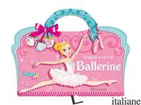 DISEGNA E VESTI LE BALLERINE. FASHION GIRL. CON ADESIVI. EDIZ. A COLORI - CHANTILLY LILI