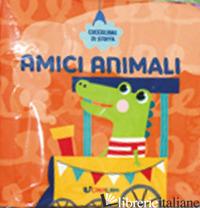 AMICI ANIMALI. COCCOLIBRI DI STOFFA. EDIZ. A COLORI - AA.VV.