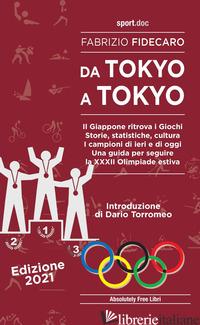 DA TOKYO A TOKYO. IL GIAPPONE RITROVA I GIOCHI. STORIE, STATISTICHE, CULTURA. I  - FIDECARO FABRIZIO