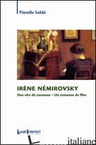 IRENE NEMIROVSKY. UNA VITA DA ROMANZO. UN ROMANZO DA FILM - SOLDA' FIORELLA