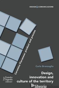 DESIGN, INNOVATION AND CULTURE OF THE TERRITORY. CERAMICA FIORANESE: PRODUCT AND - BRANZAGLIA CARLO