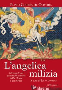 ANGELICA MILIZIA. GLI ANGELI NEL PANORAMA ATTUALE DELLA CHIESA E DEL MONDO (L') - CORREA DE OLIVEIRA PLINIO; LOREDO J. (CUR.)