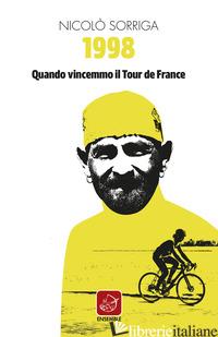 1998. QUANDO VINCEMMO IL TOUR DE FRANCE - SORRIGA NICOLO'