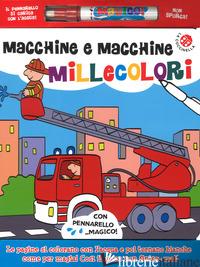 MACCHINE E MACCHINE MILLECOLORI. EDIZ. A COLORI. CON GADGET - GOMBOLI AGNESE