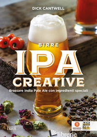 BIRRE IPA CREATIVE. BRASSARE INDIA PALE ALE CON INGREDIENTI SPECIALI - CANTWELL DICK