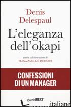ELEGANZA DELL'OKAPI. CONFESSIONI DI UN MANAGER (L') - DELESPAUL DENIS; ZARGANI PICCARDI ELENA