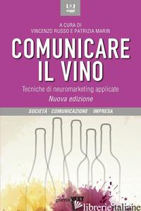 COMUNICARE IL VINO. TECNICHE DI NEUROMARKETING APPLICATE. NUOVA EDIZ. - RUSSO V. (CUR.); MARIN P. (CUR.)