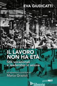 LAVORO NON HA ETA'. STILI VOCAZIONALI E LEADERSHIP IN AZIONE (IL) - GIUDICATTI EVA