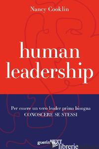 HUMAN LEADERSHIP. PER ESSERE UN VERO LEADER PRIMA BISOGNA CONOSCERE SE STESSI - COOKLIN NANCY