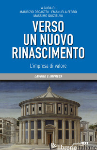 VERSO UN NUOVO RINASCIMENTO. L'IMPRESA DI VALORE - DECASTRI M. (CUR.); FERRO E. (CUR.); QUIZIELVU M. (CUR.)