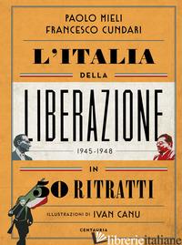 ITALIA DELLA LIBERAZIONE IN 50 RITRATTI (L') - MIELI PAOLO; CUNDARI FRANCESCO