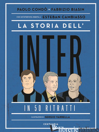 STORIA DELL'INTER IN 50 RITRATTI (LA) - CONDO' PAOLO; BIASIN FABRIZIO