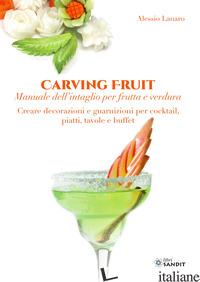 CARVING FRUIT. MANUALE DELL'INTAGLIO PER FRUTTA E VERDURA. CREARE DECORAZIONI E  - LANARO ALESSIO