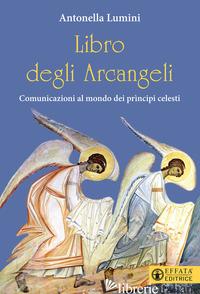 LIBRO DEGLI ARCANGELI. COMUNICAZIONI AL MONDO DEI PRINCIPI CELESTI - LUMINI ANTONELLA
