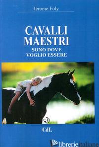 CAVALLI MAESTRI. SONO DOVE VOGLIO ESSERE - FOLY JEROME