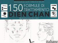 150 FORMULE DI TRATTAMENTO DIEN CHAN. RIFLESSOLOGIA FACCIALE - QUOC CHAU BUI; ZYS LE YEN