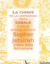 SEPHER JETSIRAH. LIBRO DELLA FORMAZIONE (IL) - SAVINI S. (CUR.)