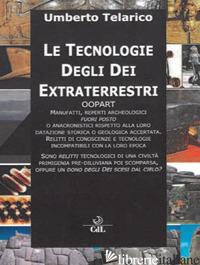 TECNOLOGIE DEGLI DEI EXTRATERRESTRI. OOPART MANUFATTI, REPERTI ARCHEOLOGICI FUOR - TELARICO UMBERTO