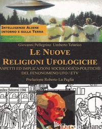 NUOVE RELIGIONI UFOLOGICHE (LE) - TELARICO UMBERTO; PELLEGRINO GIOVANNI
