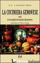 CUCINIERA GENOVESE OSSIA LA VERA MANIERA DI CUCINARE ALLA GENOVESE (LA) - G.B.; RATTO GIOVANNI