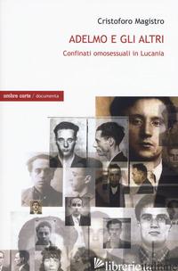 ADELMO E GLI ALTRI. I CONFINATI OMOSESSUALI IN LUCANIA - MAGISTRO CRISTOFORO