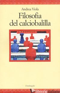 FILOSOFIA DEL CALCIOBALILLA - VIOLA ANDREA