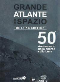 GRANDE ATLANTE DELLO SPAZIO. 50° ANNIVERSARIO DELLO SBARCO SULLA LUNA. EDIZ. DEL -
