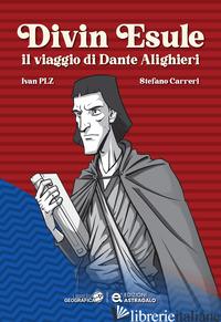 DIVIN ESULE. IL VIAGGIO DI DANTE ALIGHIERI - PELIZZARI IVAN; CARRERI STEFANO