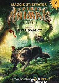 CACCIA. SPIRIT ANIMALS LETTO DA SILVIA D'AMICO. AUDIOLIBRO. CD AUDIO FORMATO MP3 - STIEFVATER MAGGIE