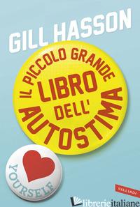 PICCOLO GRANDE LIBRO DELL'AUTOSTIMA (IL) - HASSON GILL
