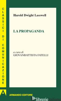PROPAGANDA (LA) - LASSWELL HAROLD DWIGHT; FATELLI G. (CUR.)