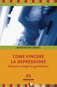 COME VINCERE LA DEPRESSIONE. DURANTE E DOPO LA GRAVIDANZA - AMATO MARIANNINA