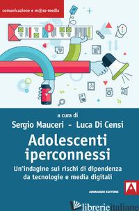 ADOLESCENTI IPERCONNESSI. UN'INDAGINE SUI RISCHI DI DIPENDENZA DA TECNOLOGIE E M - MAUCERI S. (CUR.); DI CENSI L. (CUR.)