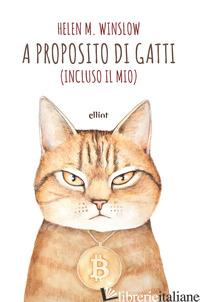 A PROPOSITO DI GATTI. (INCLUSO IL MIO) - WINSLOW HELEN W.