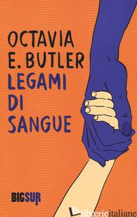 LEGAMI DI SANGUE - BUTLER OCTAVIA E.