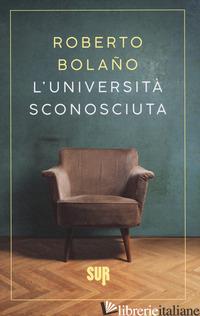 UNIVERSITA' SCONOSCIUTA (L') - BOLANO ROBERTO