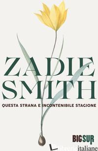 QUESTA STRANA E INCONTENIBILE STAGIONE - SMITH ZADIE