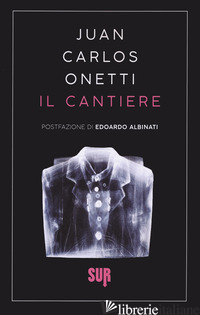 CANTIERE (IL) - ONETTI JUAN CARLOS