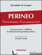 PERINEO. FERMIAMO IL MASSACRO! COME PREVENIRE E RIABILITARE LE DISFUNZIONI DEL P - GASQUET BERNADETTE DE; GIRAUDO D. (CUR.)