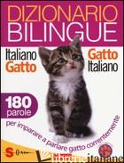 DIZIONARIO BILINGUE ITALIANO-GATTO, GATTO-ITALIANO. 180 PAROLE PER IMPARARE A PA - CUVELIER JEAN; MARCHESINI R. (CUR.)
