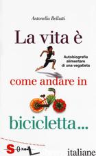 VITA E' COME ANDARE IN BICICLETTA... (LA) - BELLUTTI ANTONELLA