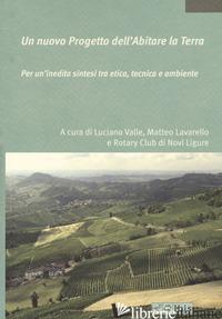 NUOVO PROGETTO DELL'ABITARE LA TERRA. PER UN'INEDITA SINTESI TRA ETICA, TECNICA  - VALLE L. (CUR.); LAVARELLO M. (CUR.)