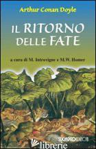 RITORNO DELLE FATE (IL) - DOYLE ARTHUR CONAN; INTROVIGNE M. (CUR.); HOMER M. W. (CUR.)