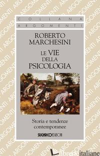 VIE DELLA PSICOLOGIA. STORIA E TENDENZE CONTEMPORANEE (LE) - MARCHESINI ROBERTO