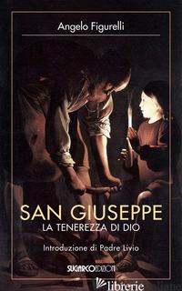 SAN GIUSEPPE. LA TENEREZZA DI DIO - FIGURELLI ANGELO