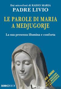 PAROLE DI MARIA A MEDJUGORJE. LA SUA PRESENZA ILLUMINA E CONFORTA (LE) - FANZAGA LIVIO